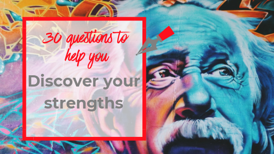 30 Questions to help you discover your strengths