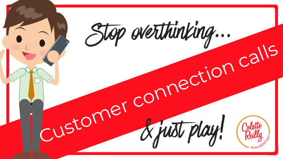 Stop overthinking…Customer Connection Calls & Just Play