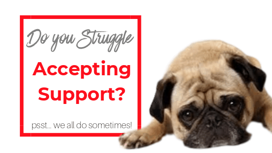 Do you struggle accepting support?