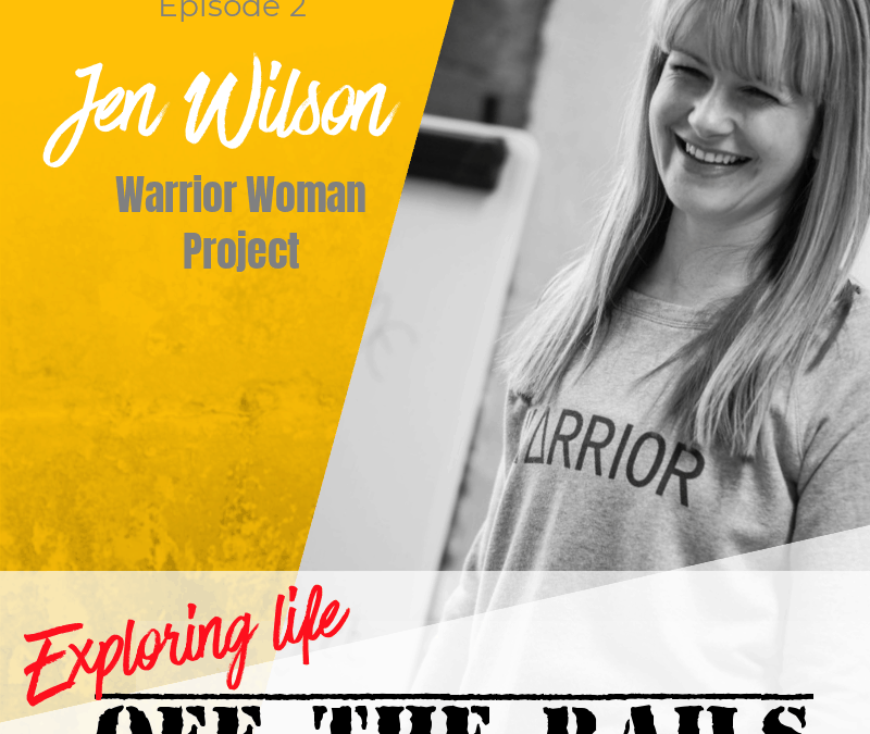 Ep 002: Body image & health with Jen Wilson, Warrior Woman Project