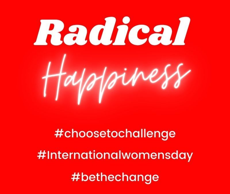 International womens day: Why Radical happiness is the key to real change